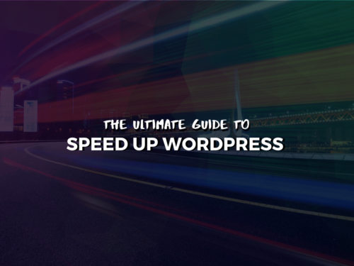 The Ultimate Guide to Speed up WordPress 2020